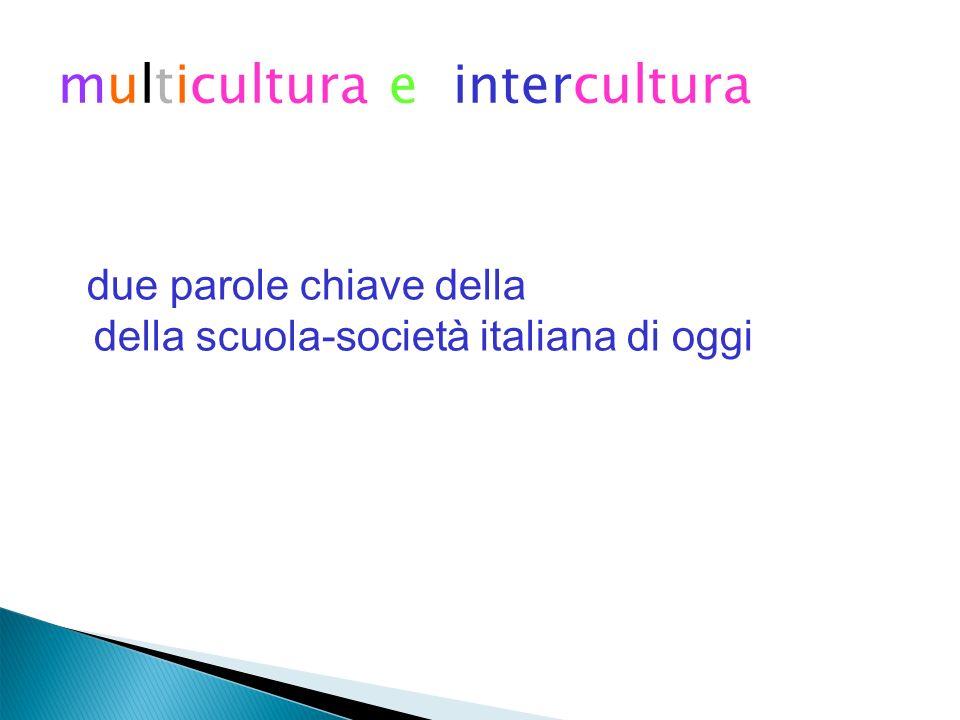 multicultura e intercultura due parole chiave della della scuola-società italiana di oggi