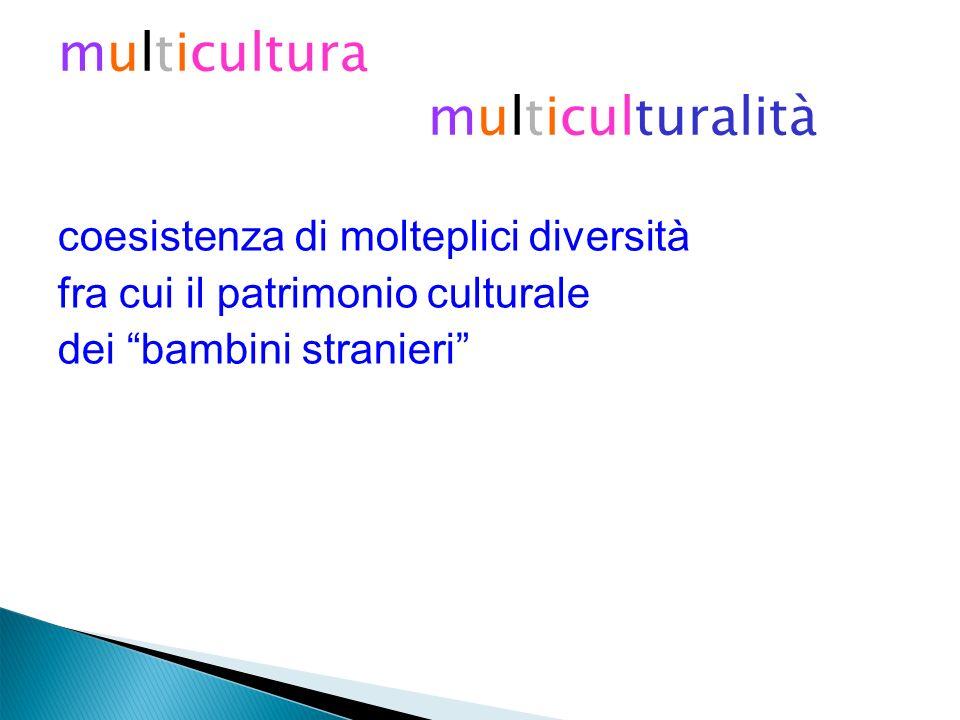 multicultura multiculturalità coesistenza di molteplici diversità fra cui il patrimonio culturale dei bambini stranieri