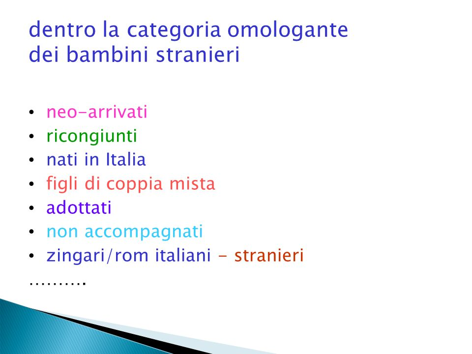 dentro la categoria omologante dei bambini stranieri neo-arrivati ricongiunti nati in Italia figli di coppia mista adottati non accompagnati zingari/rom italiani - stranieri ……….