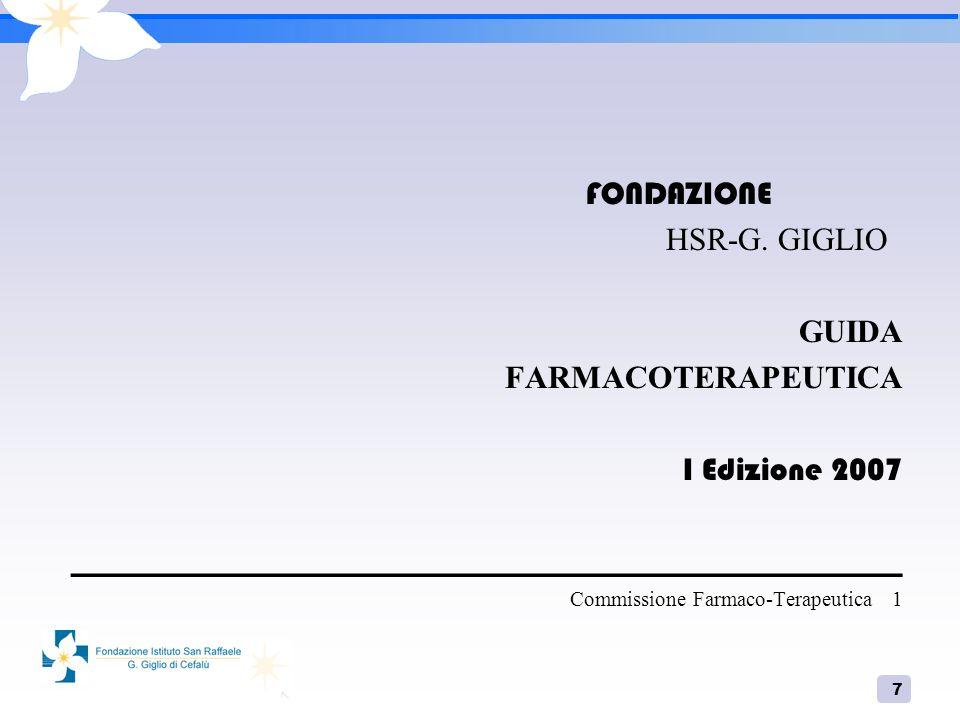7 FONDAZIONE HSR-G. GIGLIO GUIDA FARMACOTERAPEUTICA I Edizione 2007 ____________________________________________________ Commissione Farmaco-Terapeuti