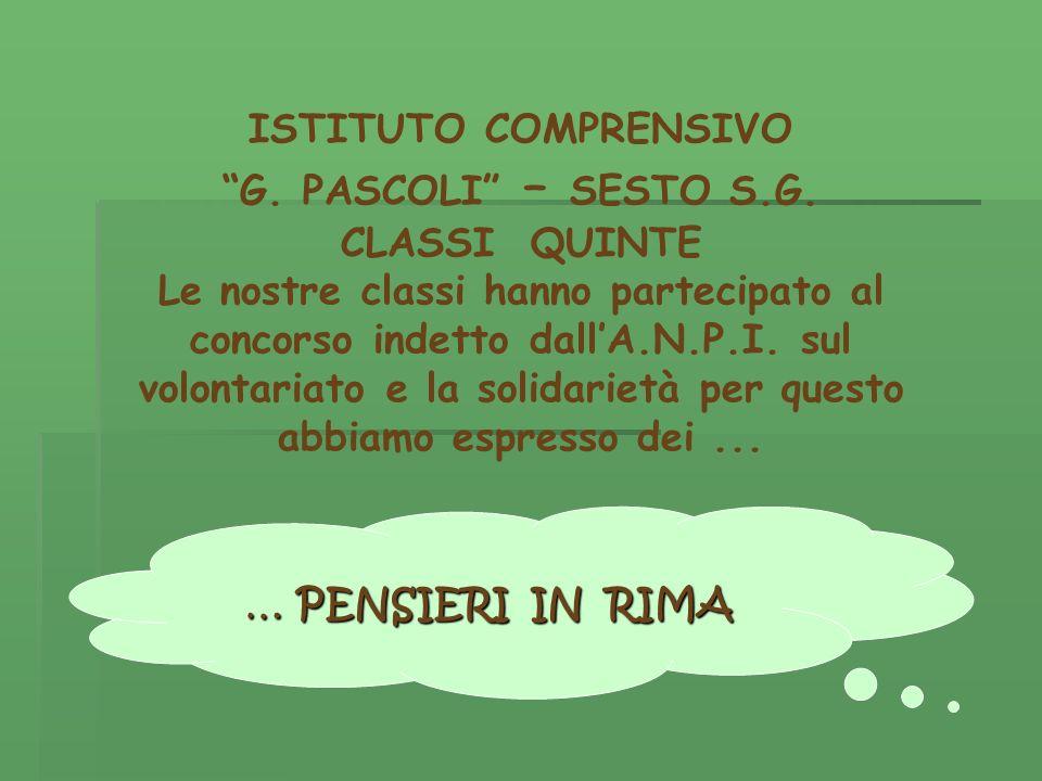 ISTITUTO COMPRENSIVO G. PASCOLI – SESTO S.G. CLASSI QUINTE Le nostre classi hanno partecipato al concorso indetto dallA.N.P.I. sul volontariato e la s