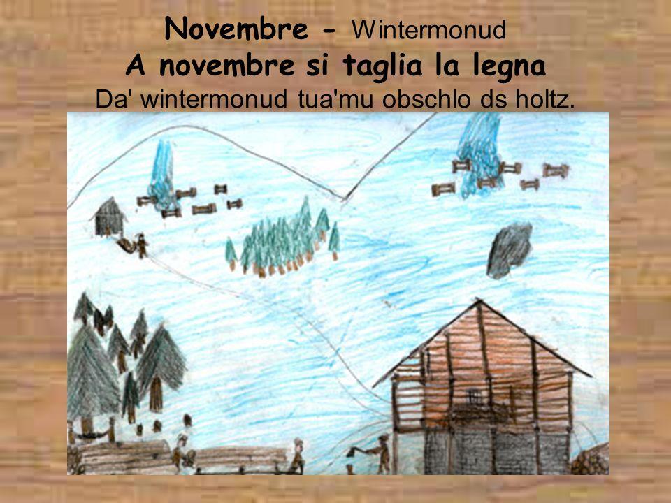 Novembre - Wintermonud A novembre si taglia la legna Da' wintermonud tua'mu obschlo ds holtz.