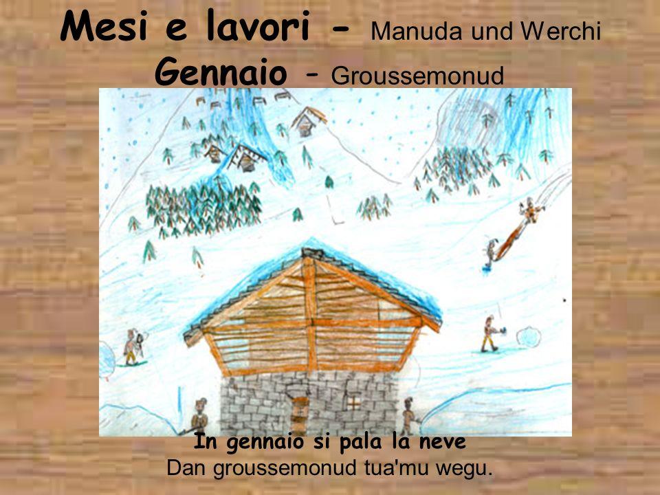 Mesi e lavori - Manuda und Werchi Gennaio - Groussemonud In gennaio si pala la neve Dan groussemonud tua'mu wegu.