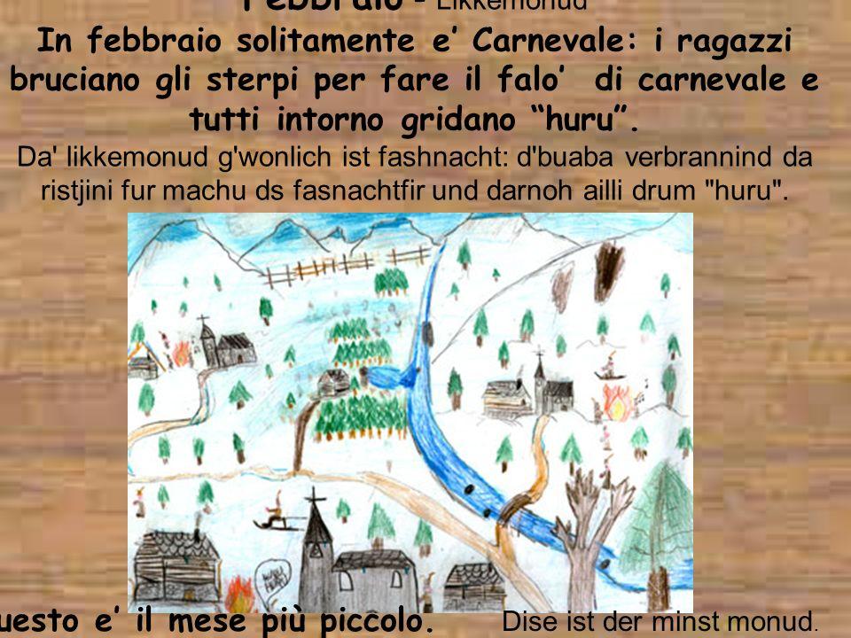 Febbraio - Likkemonud In febbraio solitamente e Carnevale: i ragazzi bruciano gli sterpi per fare il falo di carnevale e tutti intorno gridano huru. D