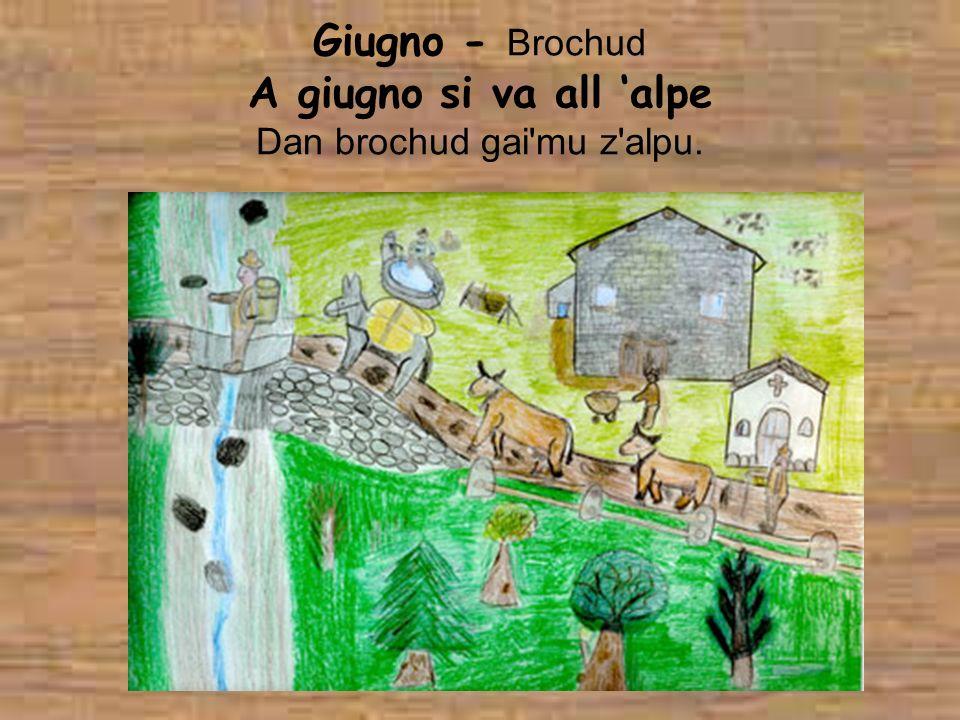 Giugno - Brochud A giugno si va all alpe Dan brochud gai'mu z'alpu.