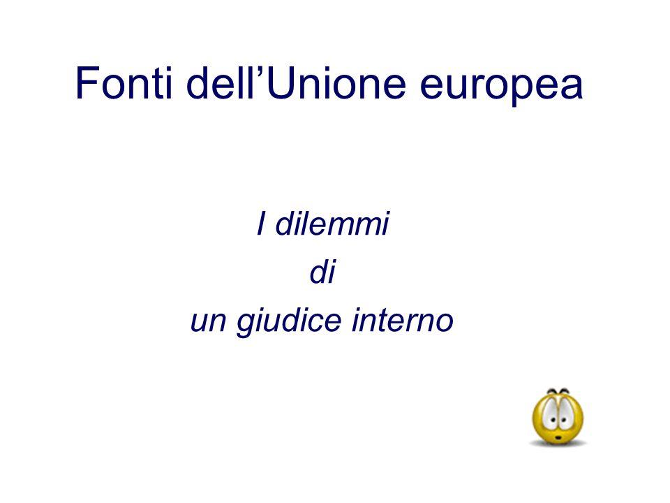 Fonti dellUnione europea I dilemmi di un giudice interno
