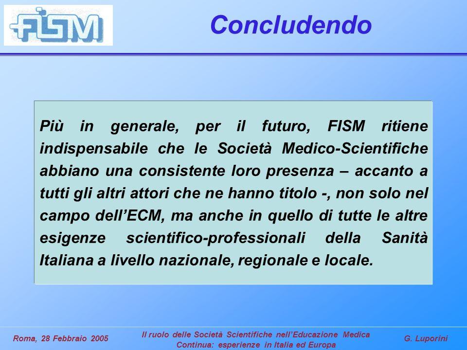 G. LuporiniRoma, 28 Febbraio 2005 Il ruolo delle Società Scientifiche nellEducazione Medica Continua: esperienze in Italia ed Europa Concludendo Più i