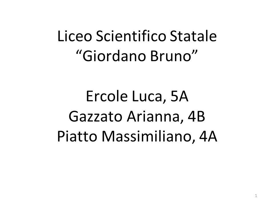 Liceo Scientifico Statale Giordano Bruno Ercole Luca, 5A Gazzato Arianna, 4B Piatto Massimiliano, 4A 1