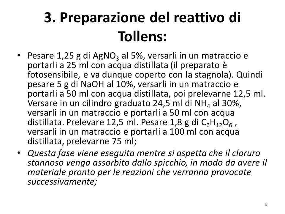 3. Preparazione del reattivo di Tollens: Pesare 1,25 g di AgNO 3 al 5%, versarli in un matraccio e portarli a 25 ml con acqua distillata (il preparato