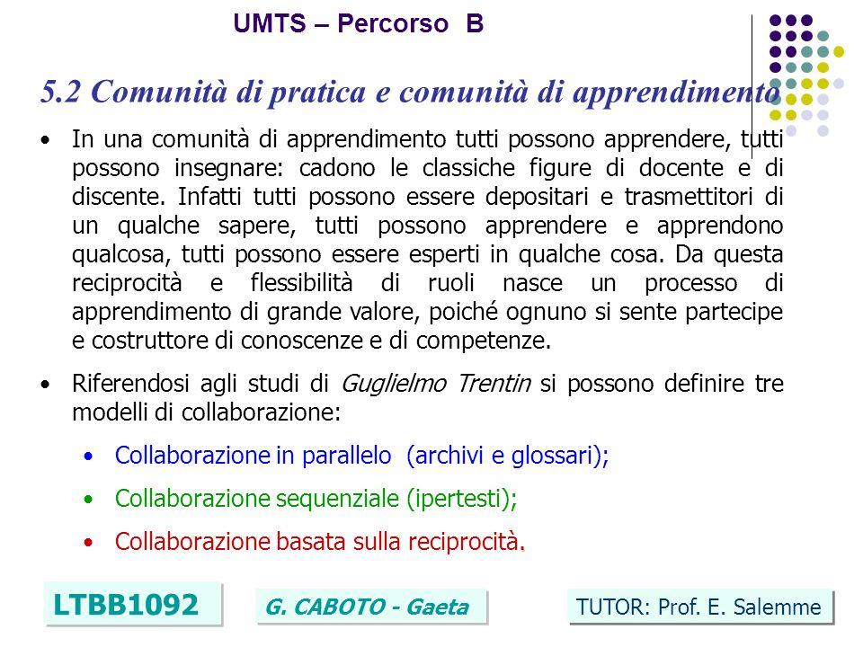10 UMTS – Percorso B LTBB1092 G. CABOTO - Gaeta TUTOR: Prof. E. Salemme 5.2 Comunità di pratica e comunità di apprendimento In una comunità di apprend