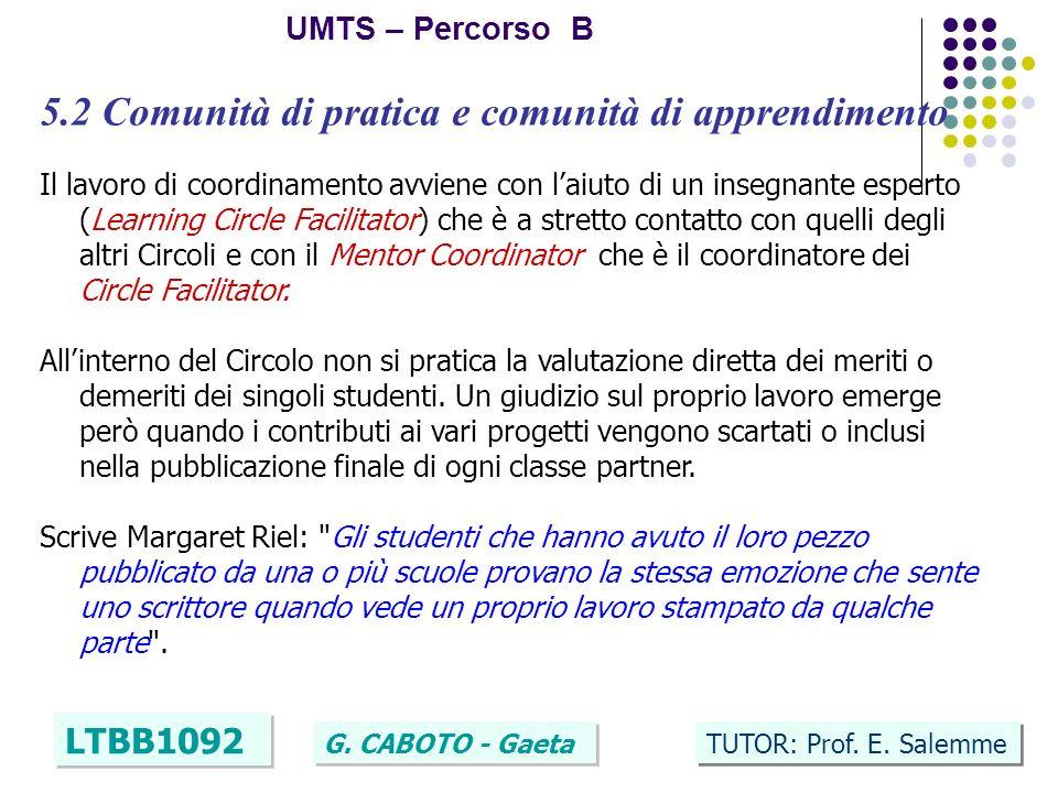 18 UMTS – Percorso B LTBB1092 G. CABOTO - Gaeta TUTOR: Prof. E. Salemme 5.2 Comunità di pratica e comunità di apprendimento Il lavoro di coordinamento
