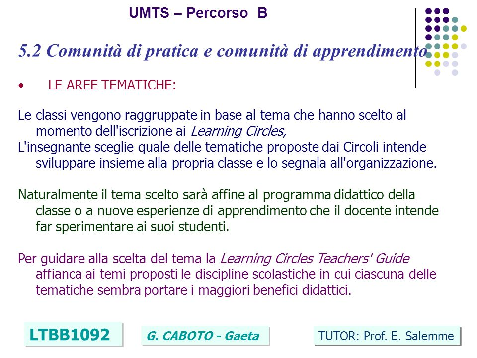 20 UMTS – Percorso B LTBB1092 G. CABOTO - Gaeta TUTOR: Prof. E. Salemme 5.2 Comunità di pratica e comunità di apprendimento LE AREE TEMATICHE: Le clas