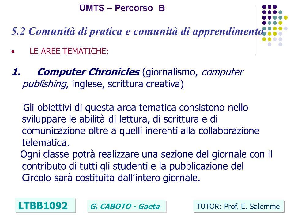 21 UMTS – Percorso B LTBB1092 G. CABOTO - Gaeta TUTOR: Prof. E. Salemme 5.2 Comunità di pratica e comunità di apprendimento LE AREE TEMATICHE: 1. Comp