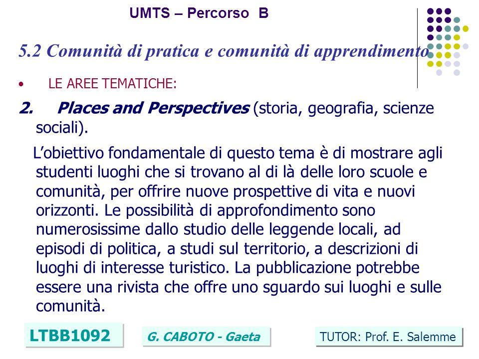 22 UMTS – Percorso B LTBB1092 G. CABOTO - Gaeta TUTOR: Prof. E. Salemme 5.2 Comunità di pratica e comunità di apprendimento LE AREE TEMATICHE: 2. Plac