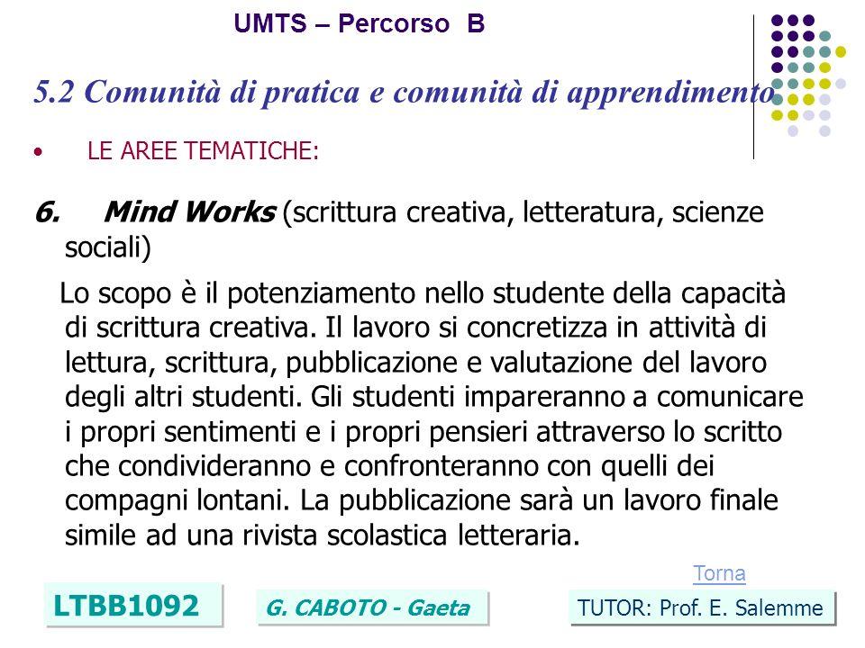 26 UMTS – Percorso B LTBB1092 G. CABOTO - Gaeta TUTOR: Prof. E. Salemme 5.2 Comunità di pratica e comunità di apprendimento LE AREE TEMATICHE: 6. Mind