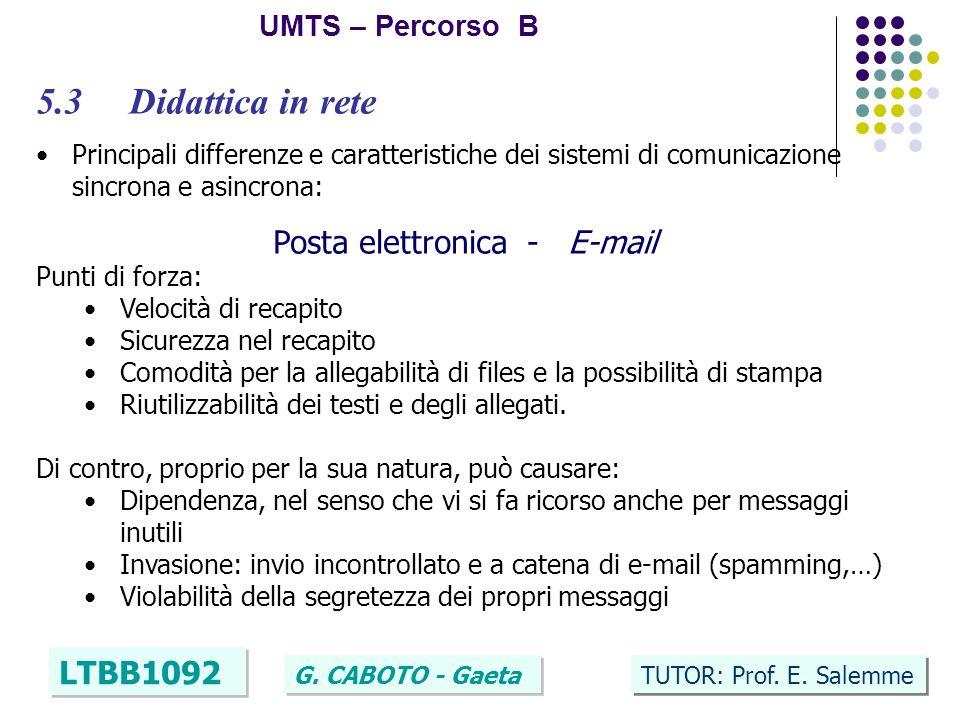 27 UMTS – Percorso B LTBB1092 G. CABOTO - Gaeta TUTOR: Prof. E. Salemme 5.3 Didattica in rete Principali differenze e caratteristiche dei sistemi di c