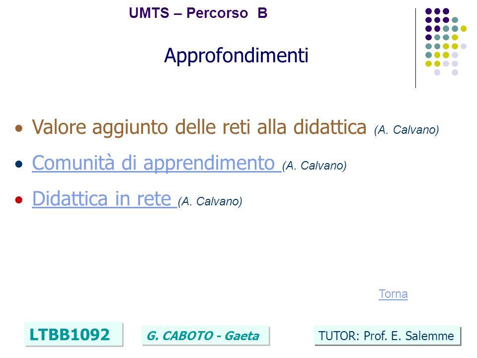 37 UMTS – Percorso B LTBB1092 G. CABOTO - Gaeta TUTOR: Prof. E. Salemme Approfondimenti Valore aggiunto delle reti alla didattica (A. Calvano) Comunit