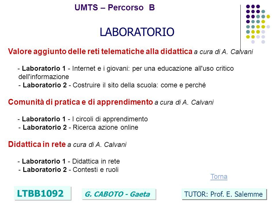 41 UMTS – Percorso B LTBB1092 G. CABOTO - Gaeta TUTOR: Prof. E. Salemme LABORATORIO Valore aggiunto delle reti telematiche alla didattica a cura di A.