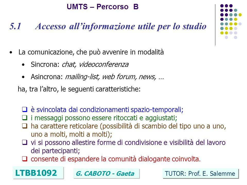 7 UMTS – Percorso B LTBB1092 G. CABOTO - Gaeta TUTOR: Prof. E. Salemme 5.1 Accesso allinformazione utile per lo studio La comunicazione, che può avven