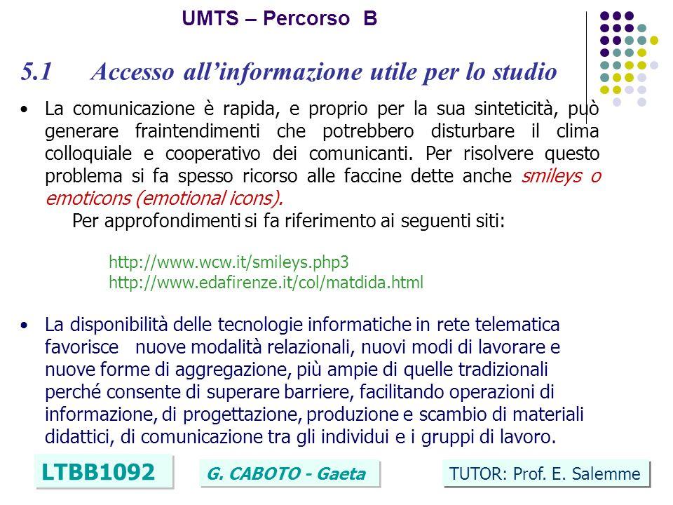 8 UMTS – Percorso B LTBB1092 G. CABOTO - Gaeta TUTOR: Prof. E. Salemme 5.1 Accesso allinformazione utile per lo studio La comunicazione è rapida, e pr