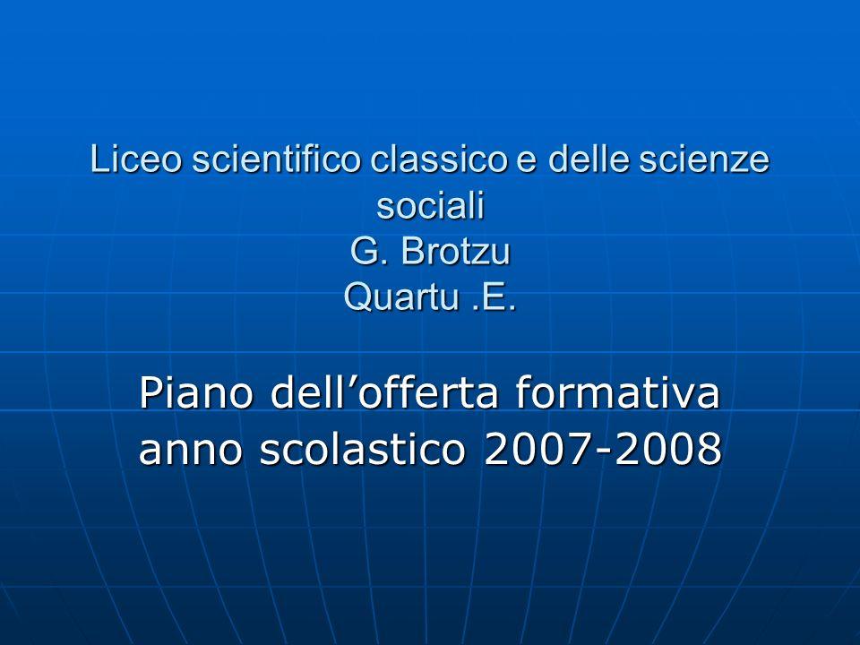 Liceo scientifico classico e delle scienze sociali G. Brotzu Quartu.E. Piano dellofferta formativa anno scolastico 2007-2008