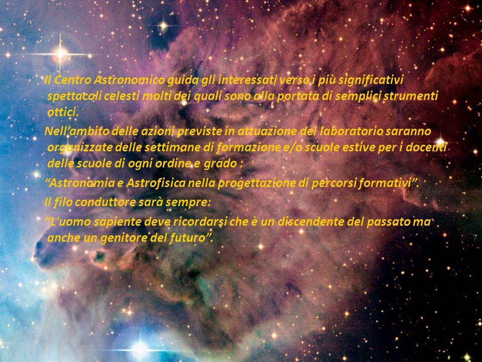 Il Centro Astronomico guida gli interessati verso i più significativi spettacoli celesti molti dei quali sono alla portata di semplici strumenti ottic