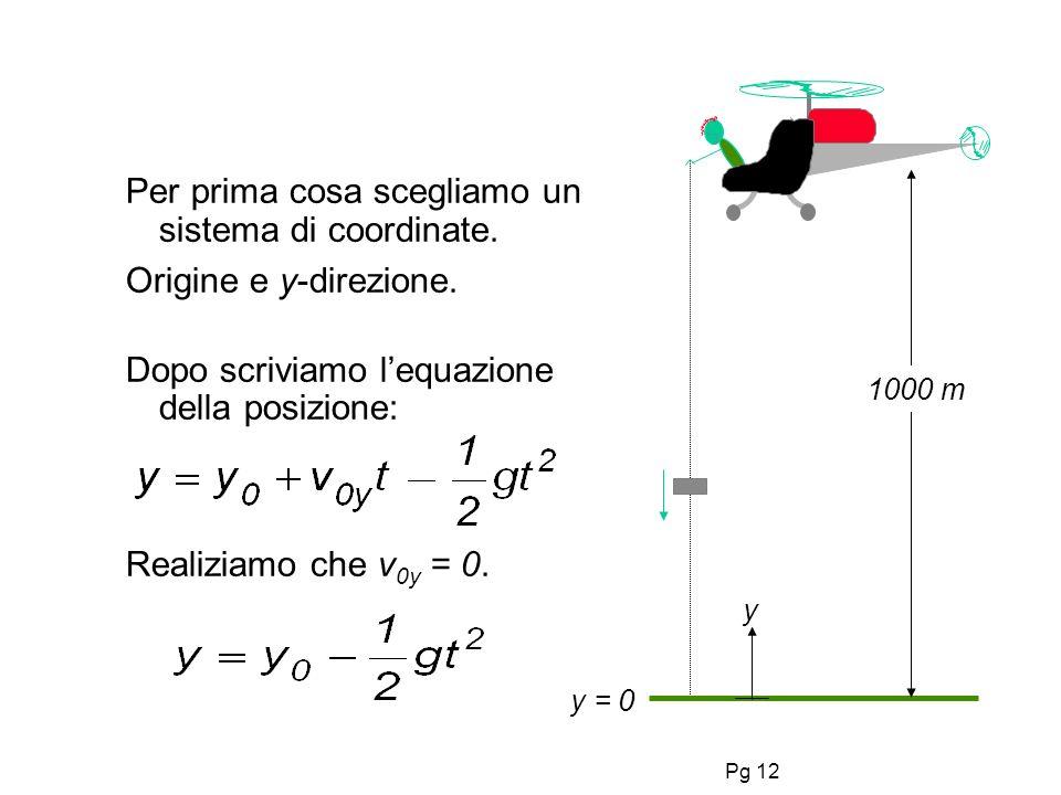 Pg 12 Per prima cosa scegliamo un sistema di coordinate.