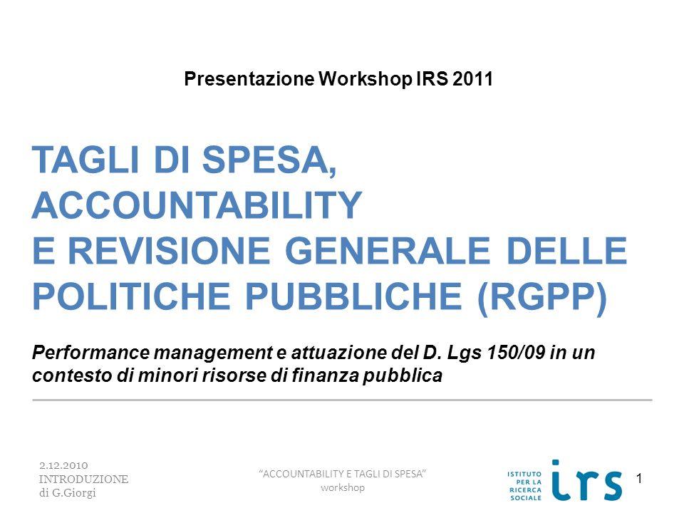 PROGRAMMA DELLA GIORNATA DI PRESENTAZIONE 2 2.12.2010 INTRODUZIONE di G.Giorgi ACCOUNTABILITY E TAGLI DI SPESA workshop