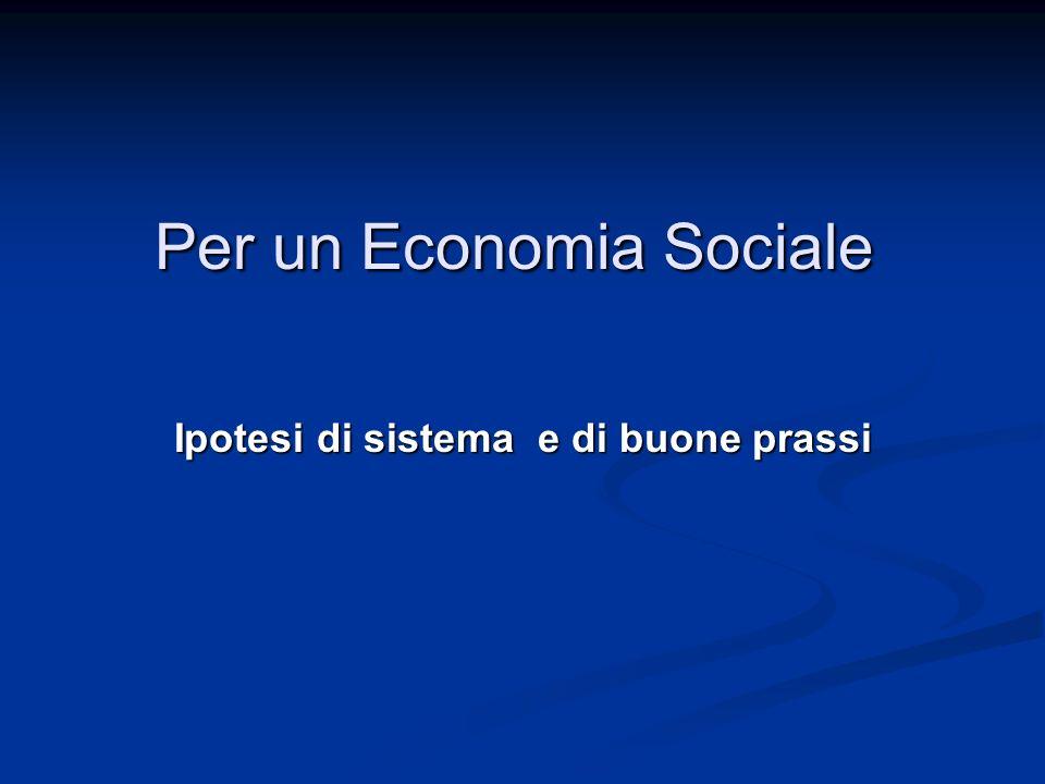 Per un Economia Sociale Ipotesi di sistema e di buone prassi