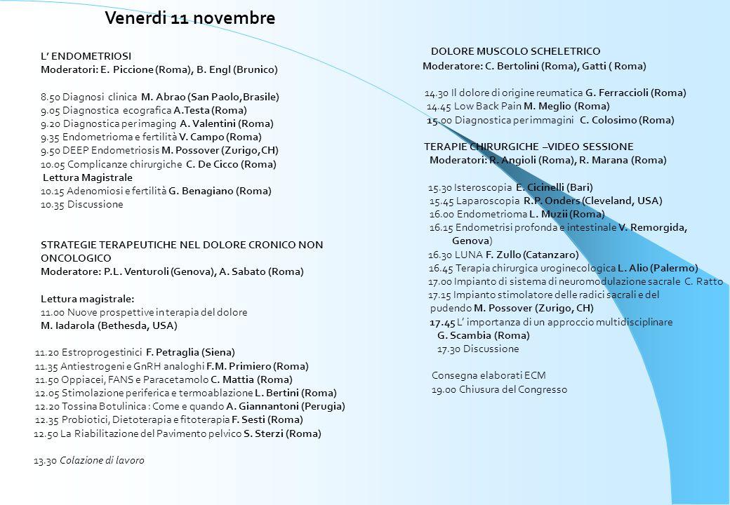 L ENDOMETRIOSI Moderatori: E. Piccione (Roma), B. Engl (Brunico) 8.50 Diagnosi clinica M. Abrao (San Paolo,Brasile) 9.05 Diagnostica ecografica A.Test