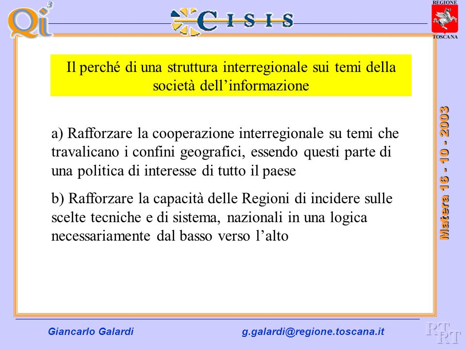 Giancarlo Galardig.galardi@regione.toscana.it Matera 16 - 10 - 2003 Partner Privati Partner Pubblici Cittadini Aziende intermediari Semplificazione Re