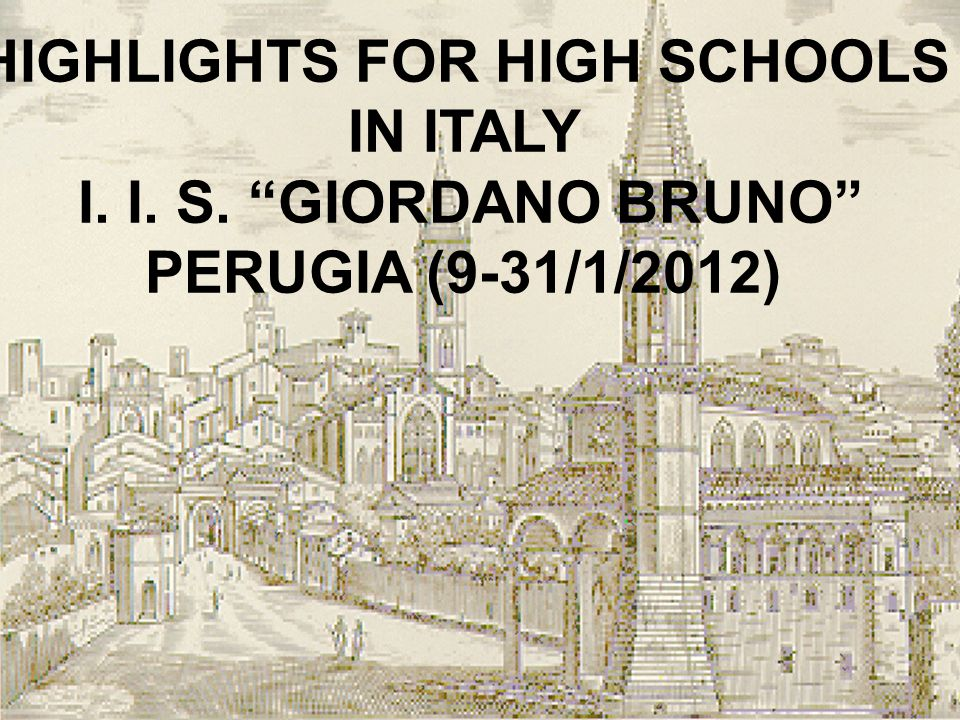 HIGHLIGHTS FOR HIGH SCHOOLS IN ITALY I. I. S. GIORDANO BRUNO PERUGIA (9-31/1/2012)