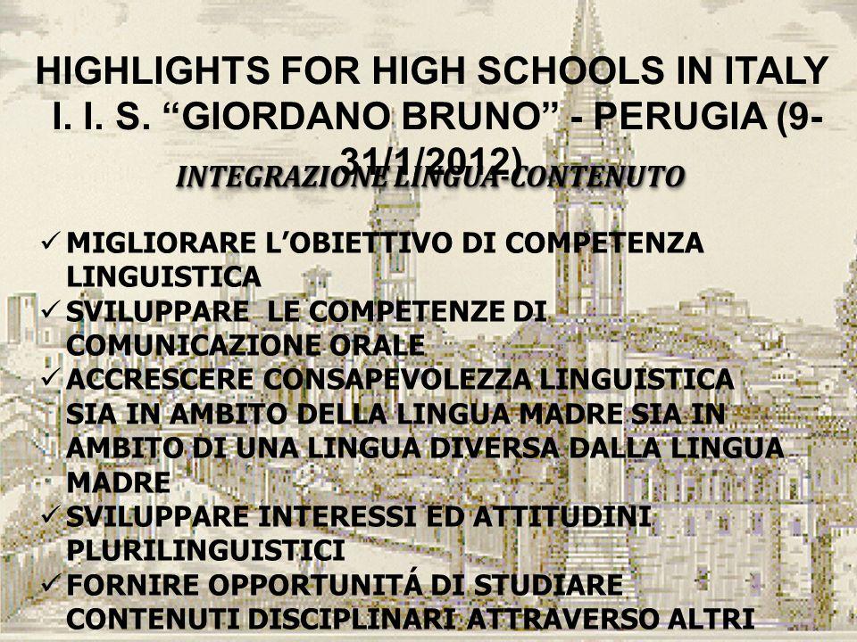 HIGHLIGHTS FOR HIGH SCHOOLS IN ITALY I. I. S. GIORDANO BRUNO - PERUGIA (9- 31/1/2012) INTEGRAZIONE LINGUA-CONTENUTO MIGLIORARE LOBIETTIVO DI COMPETENZ