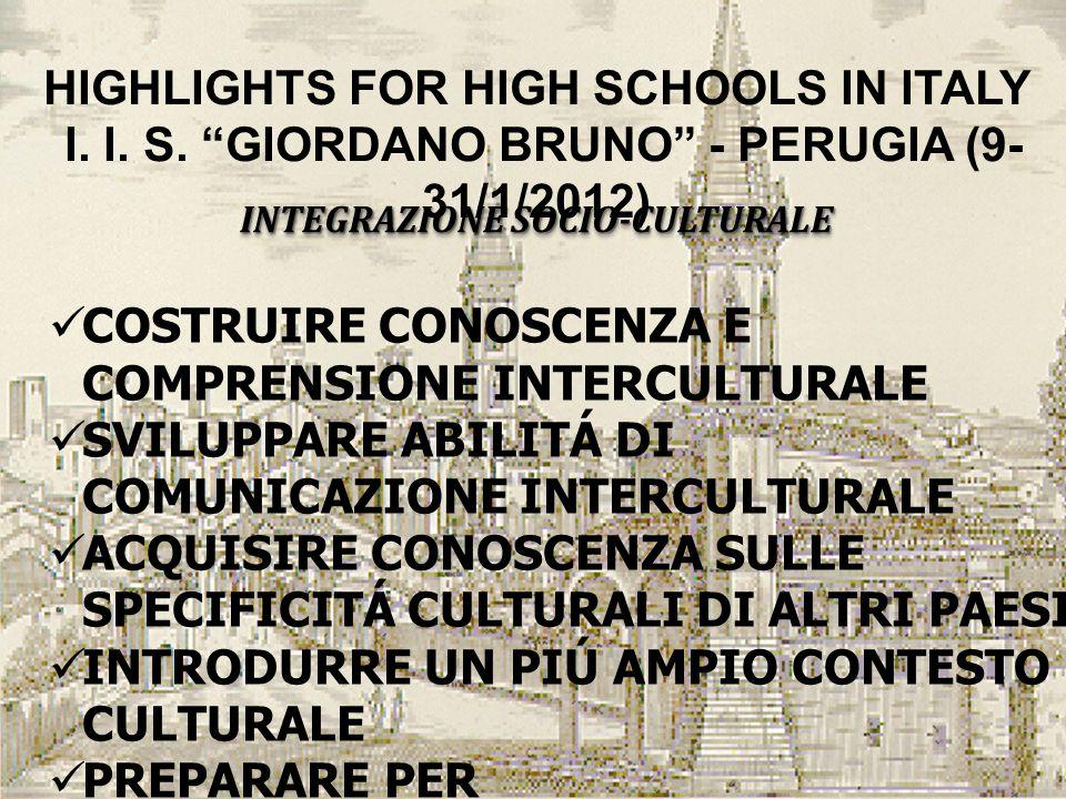 HIGHLIGHTS FOR HIGH SCHOOLS IN ITALY I. I. S. GIORDANO BRUNO - PERUGIA (9- 31/1/2012) INTEGRAZIONE SOCIO-CULTURALE COSTRUIRE CONOSCENZA E COMPRENSIONE