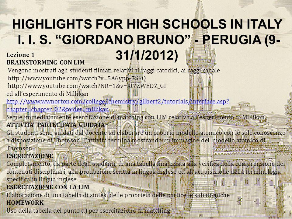 HIGHLIGHTS FOR HIGH SCHOOLS IN ITALY I. I. S. GIORDANO BRUNO - PERUGIA (9- 31/1/2012) Lezione 1 BRAINSTORMING CON LIM Vengono mostrati agli studenti f