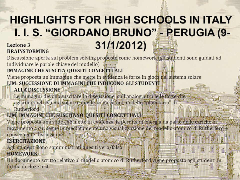 HIGHLIGHTS FOR HIGH SCHOOLS IN ITALY I. I. S. GIORDANO BRUNO - PERUGIA (9- 31/1/2012) Lezione 3 BRAINSTORMING Discussione aperta sul problem solving p