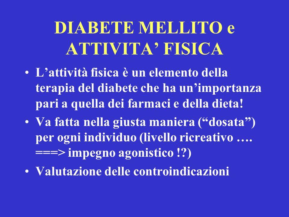 DIABETE MELLITO e ATTIVITA FISICA Lattività fisica è un elemento della terapia del diabete che ha unimportanza pari a quella dei farmaci e della dieta