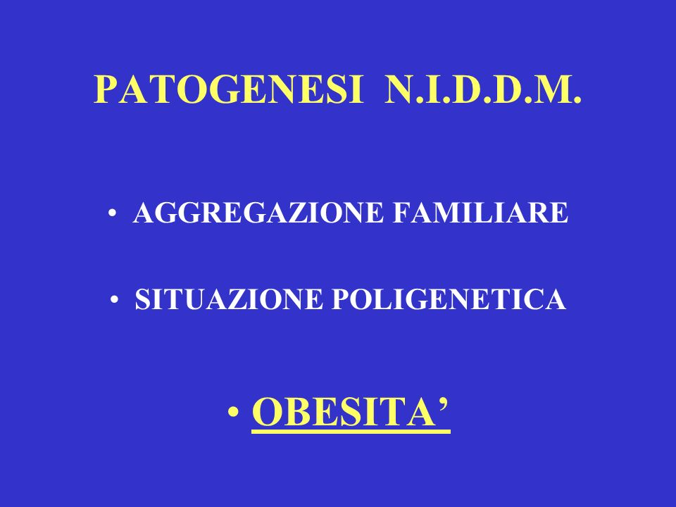 PATOGENESI N.I.D.D.M. AGGREGAZIONE FAMILIARE SITUAZIONE POLIGENETICA OBESITA