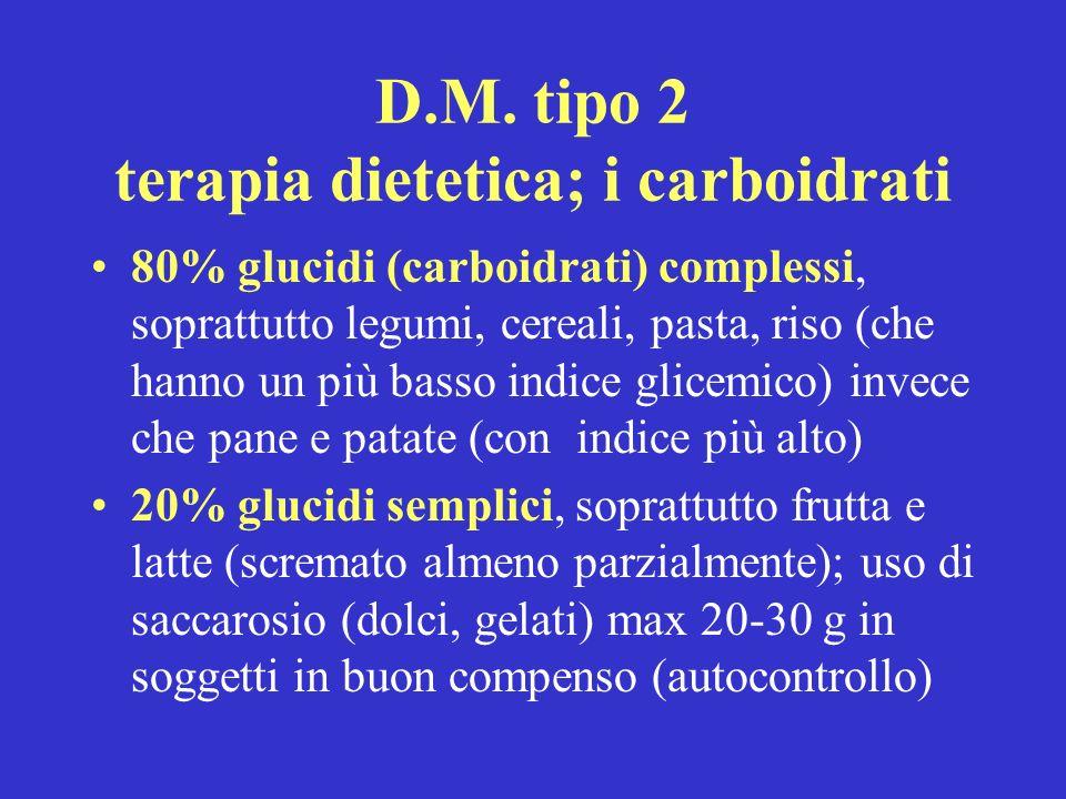 D.M. tipo 2 terapia dietetica; i carboidrati 80% glucidi (carboidrati) complessi, soprattutto legumi, cereali, pasta, riso (che hanno un più basso ind
