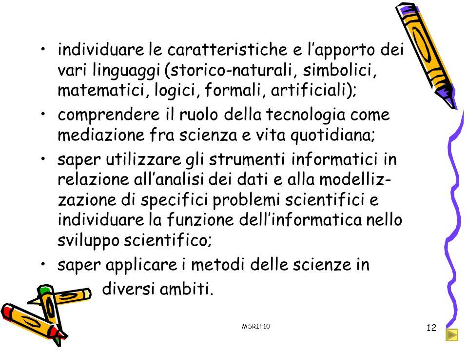 individuare le caratteristiche e lapporto dei vari linguaggi (storico-naturali, simbolici, matematici, logici, formali, artificiali); comprendere il r