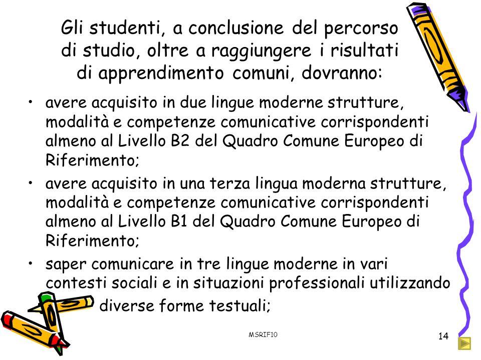 Gli studenti, a conclusione del percorso di studio, oltre a raggiungere i risultati di apprendimento comuni, dovranno: avere acquisito in due lingue m