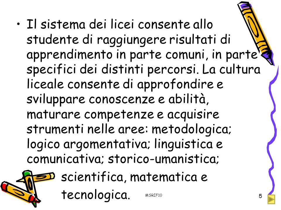 Il sistema dei licei consente allo studente di raggiungere risultati di apprendimento in parte comuni, in parte specifici dei distinti percorsi. La cu