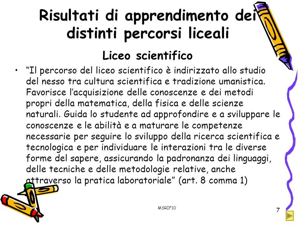 Risultati di apprendimento dei distinti percorsi liceali Liceo scientifico Il percorso del liceo scientifico è indirizzato allo studio del nesso tra c