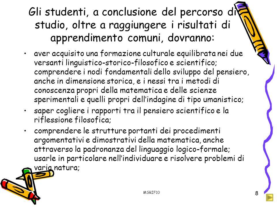 Gli studenti, a conclusione del percorso di studio, oltre a raggiungere i risultati di apprendimento comuni, dovranno: aver acquisito una formazione c