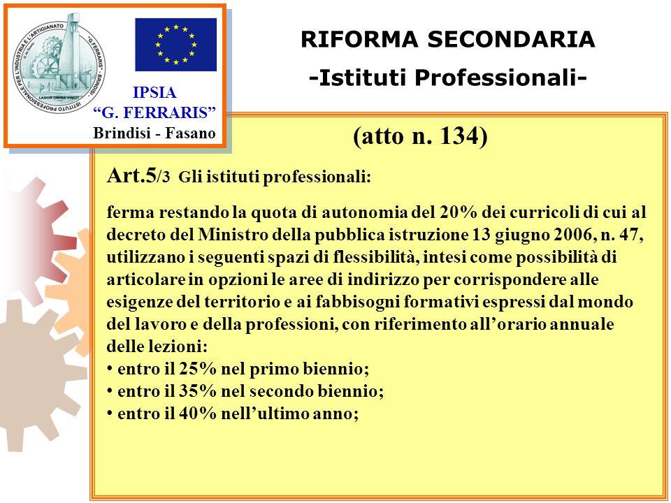 IPSIA G. FERRARIS Brindisi - Fasano RIFORMA SECONDARIA -Istituti Professionali- Art.5 / 3 G li istituti professionali: ferma restando la quota di auto