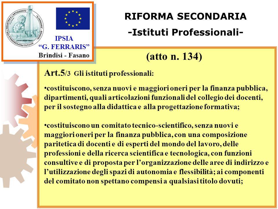 IPSIA G. FERRARIS Brindisi - Fasano RIFORMA SECONDARIA -Istituti Professionali- Art.5 / 3 G li istituti professionali: costituiscono, senza nuovi e ma