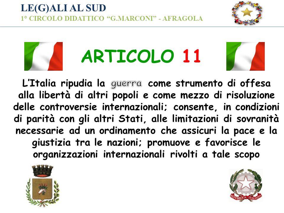 LE(G)ALI AL SUD 1° CIRCOLO DIDATTICO G.MARCONI - AFRAGOLA La Repubblica, una e indivisibile, riconosce e promuove le autonomie locali; attua nei servi