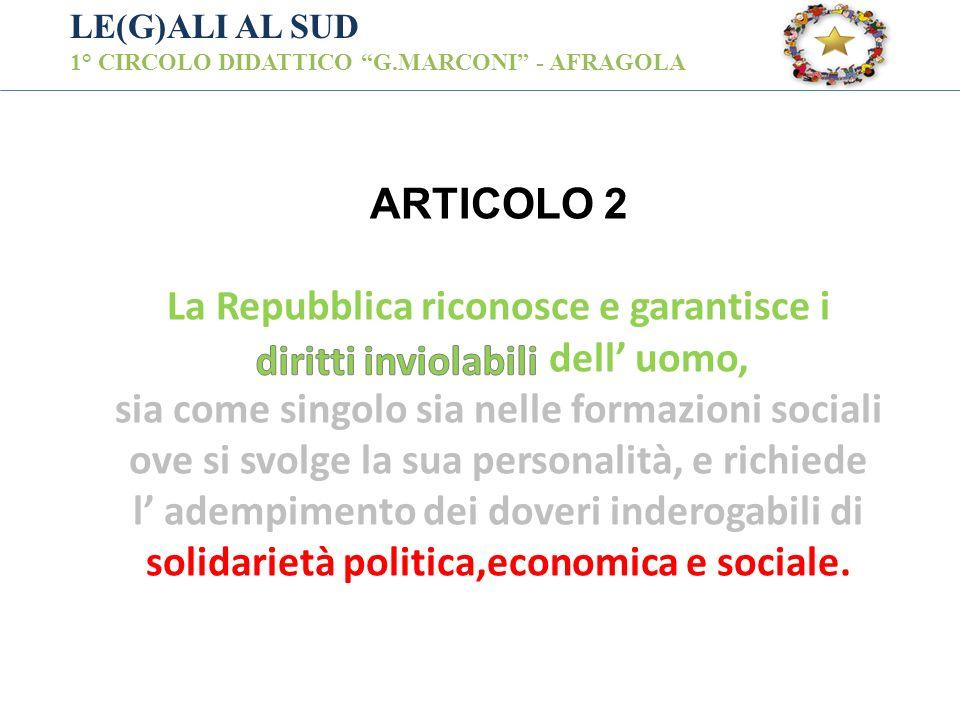 LE(G)ALI AL SUD 1° CIRCOLO DIDATTICO G.MARCONI - AFRAGOLA ARTICOLO 2 La Repubblica riconosce e garantisce i dell uomo, sia come singolo sia nelle form