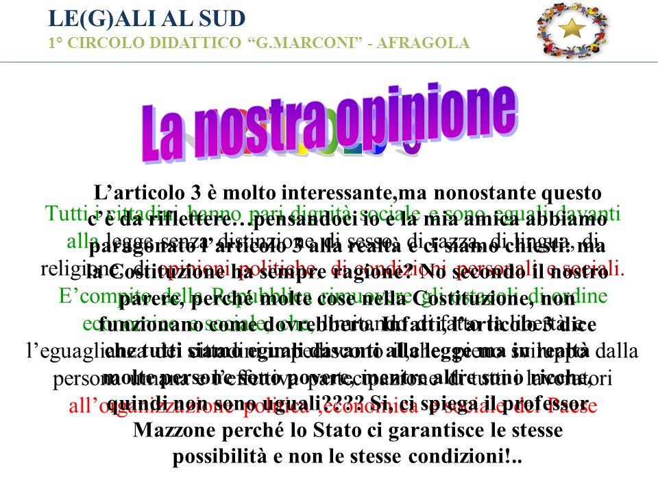 LE(G)ALI AL SUD 1° CIRCOLO DIDATTICO G.MARCONI - AFRAGOLA Tutti i cittadini hanno pari dignità sociale e sono eguali davanti alla legge senza distinzi