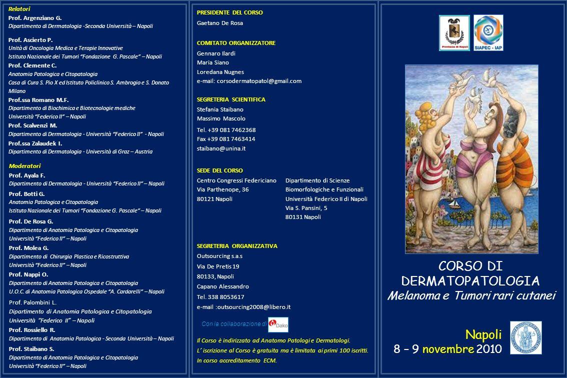 CORSO DI DERMATOPATOLOGIA Melanoma e Tumori rari cutanei Napoli 8 – 9 novembre 2010 PRESIDENTE DEL CORSO Gaetano De Rosa COMITATO ORGANIZZATORE Gennar